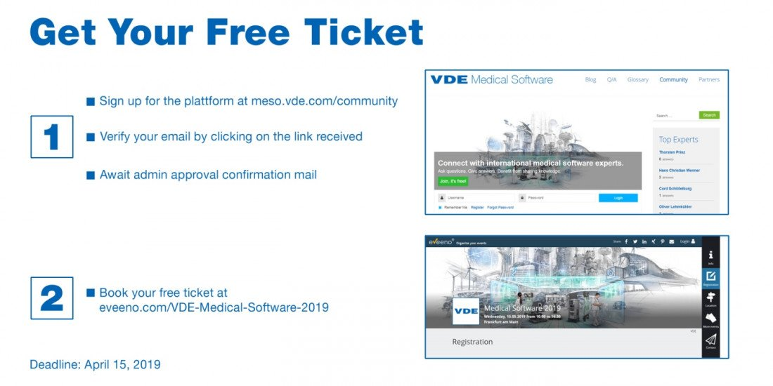 Get your free ticket, sign up for the plattform at meso.vde.com/community, verify your email by clicking on the link received, await admin approval confirmation mail, book your free ticket at eveeno.com/VDE-Medical-Software-2019, Deadline April 15, 2019